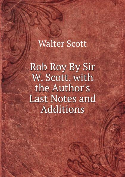 где купить Scott Walter Rob Roy By Sir W. Scott. with the Author.s Last Notes and Additions по лучшей цене