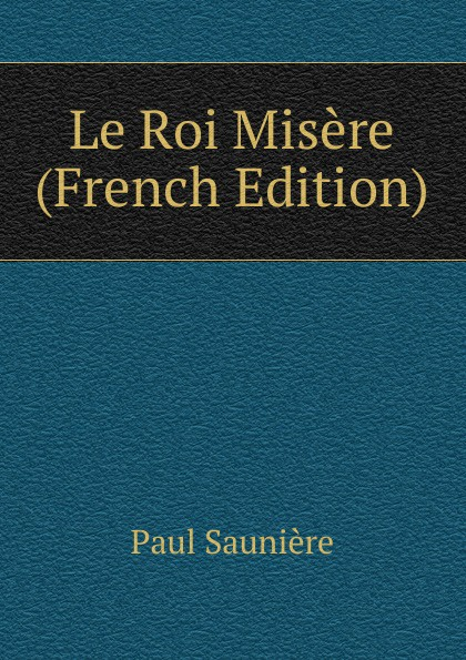 Фото - Paul Saunière Le Roi Misere (French Edition) jean paul gaultier le male