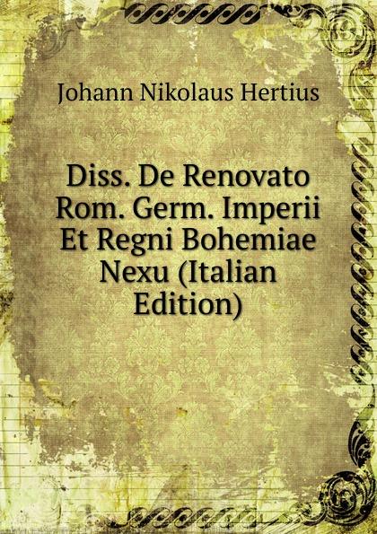 Diss.  De Renovato Rom.  Germ.  Imperii Et Regni Bohemiae Nexu (Italian Edition) Эта книга — репринт оригинального издания, созданный на основе...