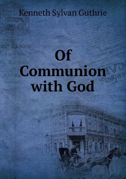 Of Communion with God Редкие, забытые и малоизвестные книги, изданные с петровских времен...