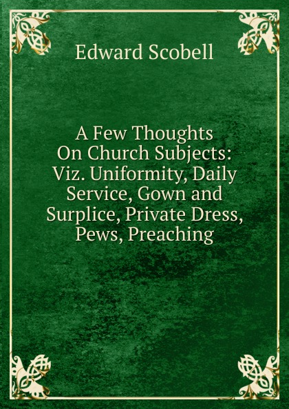 Edward Scobell A Few Thoughts On Church Subjects: Viz. Uniformity, Daily Service, Gown and Surplice, Private Dress, Pews, Preaching surplice wrap asymmetrical dress
