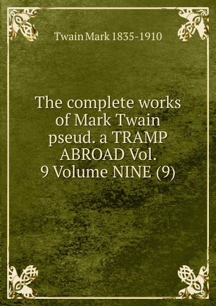 Mark Twain The complete works of Mark Twain pseud. a TRAMP ABROAD Vol. 9 Volume NINE (9) цена в Москве и Питере