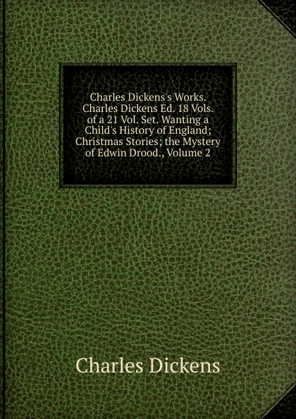 Charles Dickens Charles Dickens.s Works. Charles Dickens Ed. 18 Vols. of a 21 Vol. Set. Wanting a Child.s History of England; Christmas Stories; the Mystery of Edwin Drood., Volume 2 dickens charles christmas carol special ed dickens charles