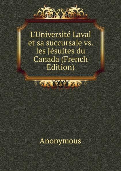 L. Universite Laval et sa succursale vs.  les Jesuites du Canada (French Edition) Эта книга — репринт оригинального издания, созданный на основе...