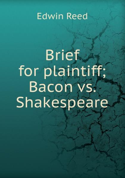 Brief for plaintiff; Bacon vs.  Shakespeare Редкие, забытые и малоизвестные книги, изданные с петровских времен...