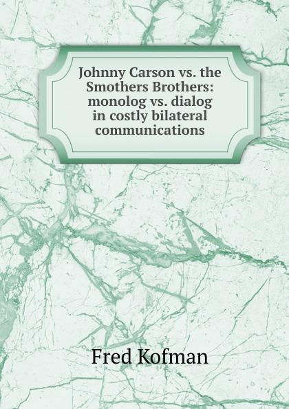 Johnny Carson vs.  the Smothers Brothers:  monolog vs.  dialog in costly bilateral communications Эта книга — репринт оригинального издания, созданный на основе...