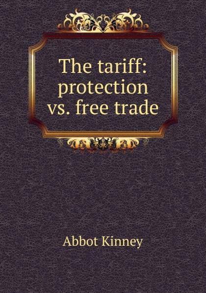 The tariff:  protection vs.  free trade Эта книга — репринт оригинального издания, созданный на основе...