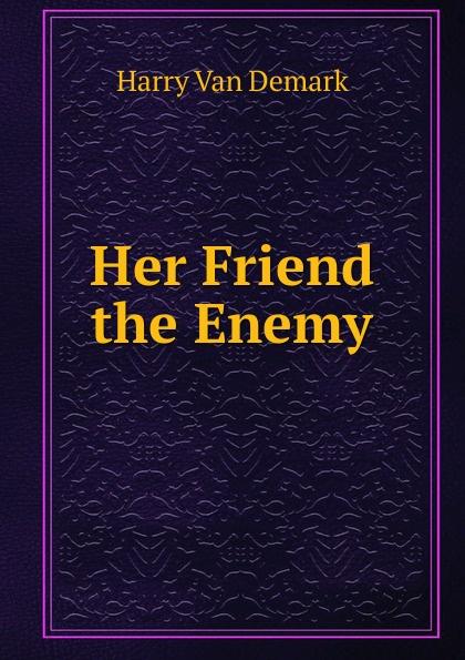 Harry Van Demark Her Friend the Enemy недорого