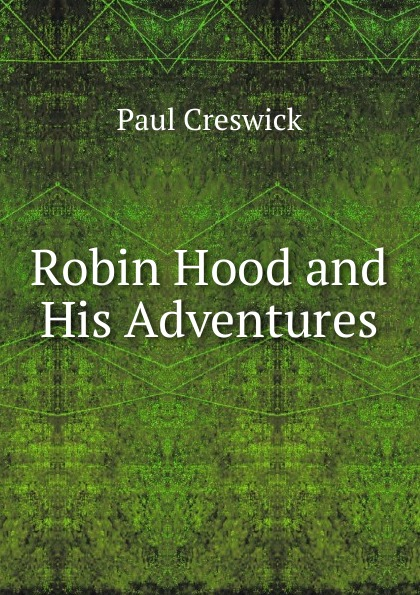Paul Creswick Robin Hood and His Adventures paul creswick robin hood