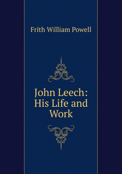 Frith William Powell John Leech: His Life and Work frith william powell john leech his life and work vol 1 [of 2]