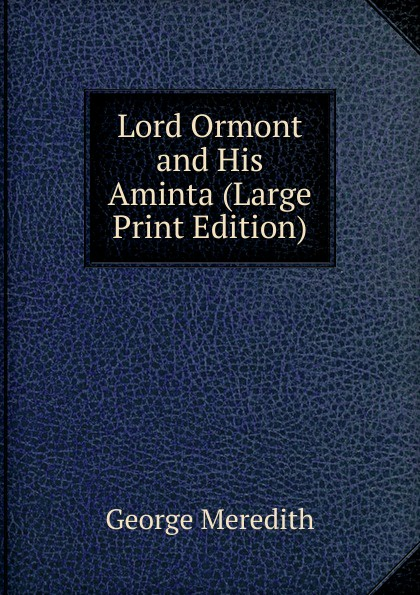 George Meredith Lord Ormont and His Aminta (Large Print Edition) george meredith lord ormont and his aminta complete
