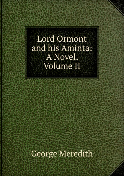 George Meredith Lord Ormont and his Aminta: A Novel, Volume II george meredith lord ormont and his aminta complete