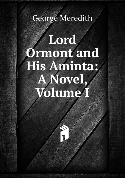 George Meredith Lord Ormont and His Aminta: A Novel, Volume I george meredith lord ormont and his aminta complete
