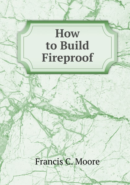 Francis C. Moore How to Build Fireproof francis moore qhc012
