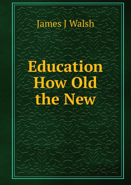 лучшая цена James J Walsh Education How Old the New