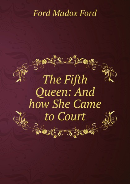 лучшая цена Ford Madox Ford The Fifth Queen: And how She Came to Court