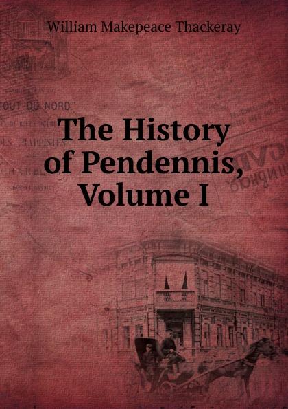 где купить W. M. Thackeray The History of Pendennis, Volume I по лучшей цене