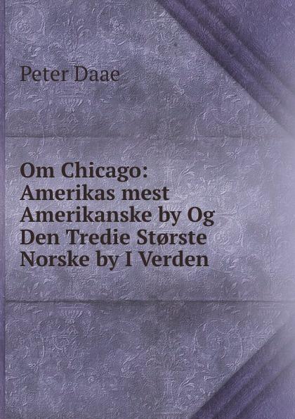 Om Chicago: Amerikas mest Amerikanske by Og Den Tredie St.rste Norske by I Verden