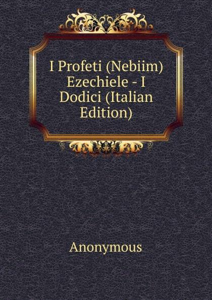 M. l'abbé Trochon I Profeti (Nebiim) Ezechiele - I Dodici (Italian Edition) m l abbé trochon i profeti nebiim ezechiele i dodici italian edition