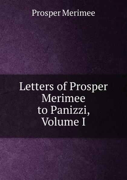 Mérimée Prosper Letters of Prosper Merimee to Panizzi, Volume I mérimée prosper letters of prosper merimee to panizzi volume i