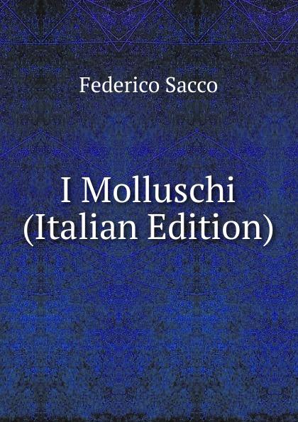 Federico Sacco I Molluschi (Italian Edition) federico sacco i molluschi