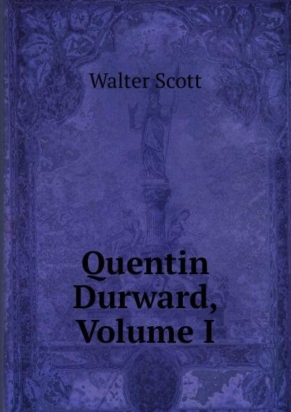 лучшая цена Scott Walter Quentin Durward, Volume I
