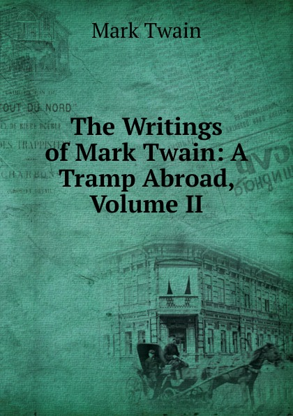 Mark Twain The Writings of Mark Twain: A Tramp Abroad, Volume II цена в Москве и Питере