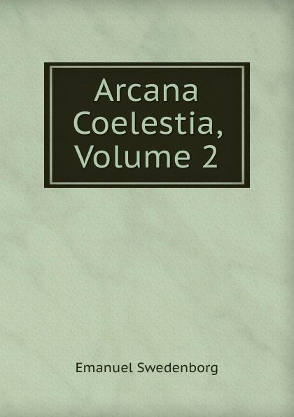 лучшая цена Swedenborg Emanuel Arcana Coelestia, Volume 2