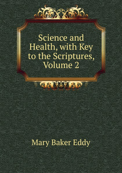 купить Eddy Mary Baker Science and Health, with Key to the Scriptures, Volume 2 дешево