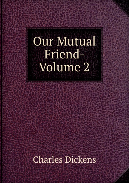 Charles Dickens Our Mutual Friend- Volume 2 dickens c our mutual friend