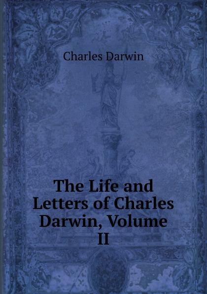 Darwin Charles The Life and Letters of Charles Darwin, Volume II чарльз дарвин life and letters of charles darwin volume 1