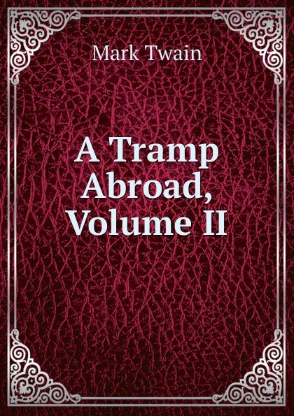 Mark Twain A Tramp Abroad, Volume II цена в Москве и Питере