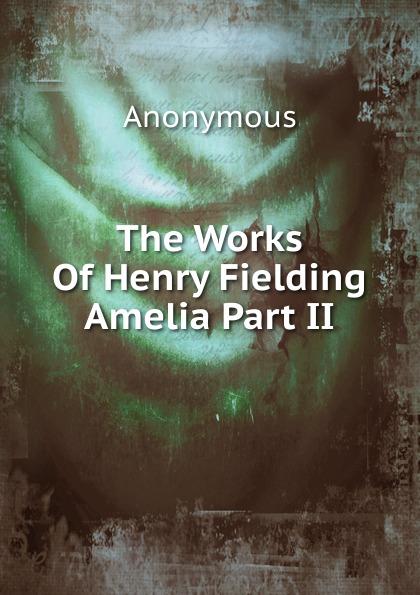 M. l'abbé Trochon The Works Of Henry Fielding Amelia Part II fielding henry amelia 1