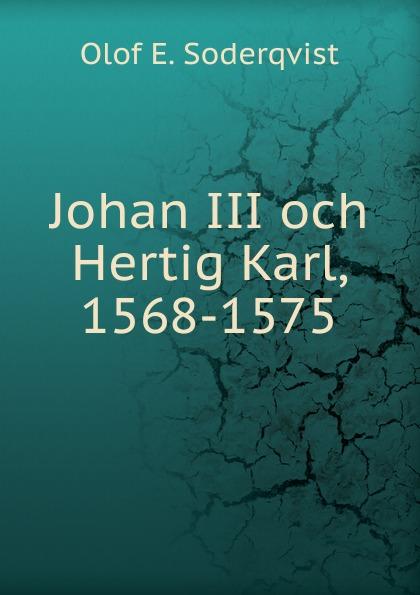 Olof E. Soderqvist Johan III och Hertig Karl, 1568-1575 åberg johan olof mjölnarflickan vid lützen page 2