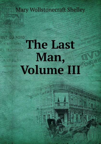 лучшая цена Mary Wollstonecraft Shelley The Last Man, Volume III