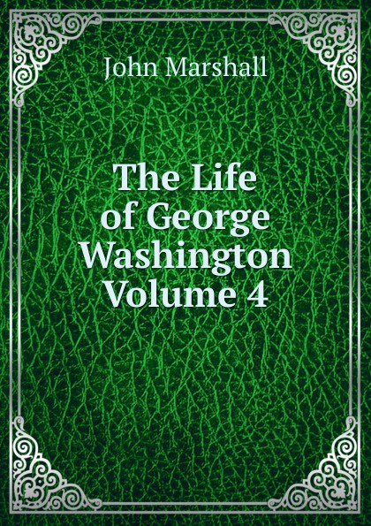 лучшая цена John Marshall The Life of George Washington Volume 4