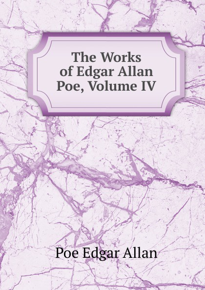 купить Эдгар По The Works of Edgar Allan Poe, Volume IV по цене 980 рублей