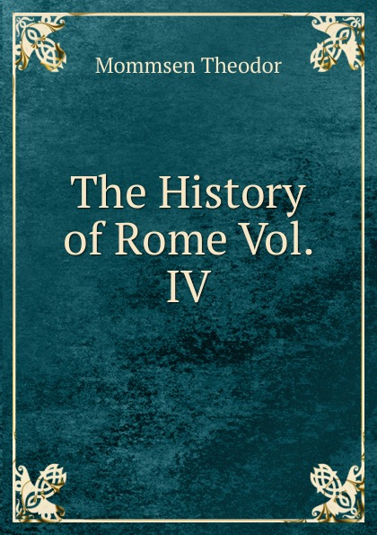 Théodor Mommsen The History of Rome Vol. IV theodor mommsen the history of rome book ii