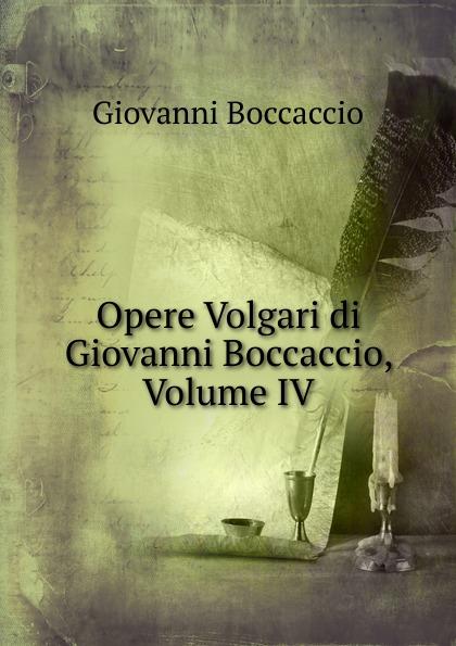 Boccaccio Giovanni Opere Volgari di Giovanni Boccaccio, Volume IV boccaccio giovanni la fiamenta