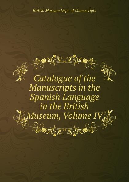 British Museum Dept. of Manuscripts Catalogue of the Manuscripts in the Spanish Language in the British Museum, Volume IV недорого