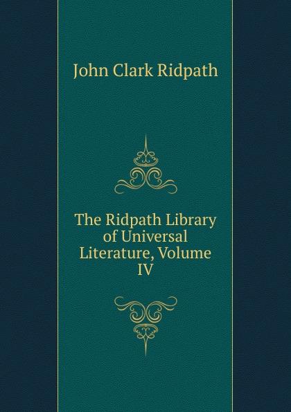 где купить John Clark Ridpath The Ridpath Library of Universal Literature, Volume IV по лучшей цене