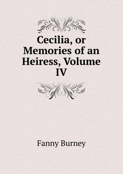 Fanny Burney Cecilia, or Memories of an Heiress, Volume IV fanny burney cecilia or memories of an heiress volume iv