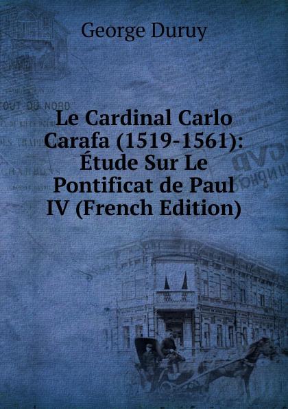 Фото - George Duruy Le Cardinal Carlo Carafa (1519-1561): Etude Sur Le Pontificat de Paul IV (French Edition) jean paul gaultier le male