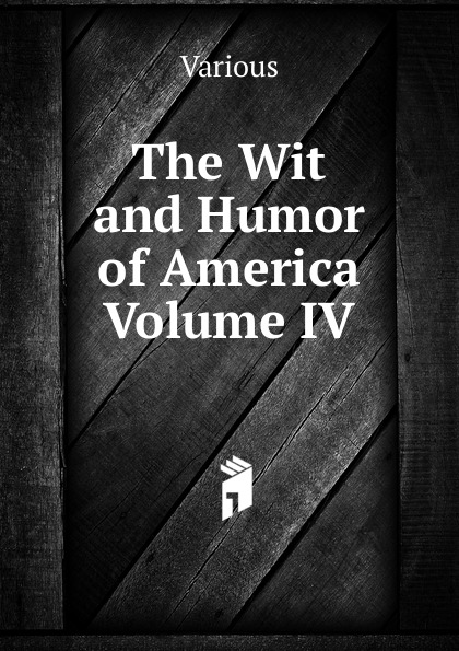 Various The Wit and Humor of America Volume IV marshall pinckney wilder the wit and humor of america volume v