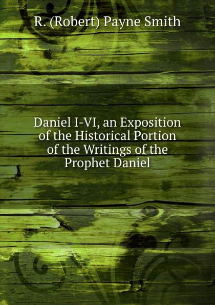 лучшая цена R. (Robert) Payne Smith Daniel I-VI, an Exposition of the Historical Portion of the Writings of the Prophet Daniel