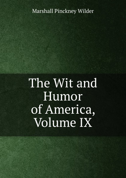 Marshall Pinckney Wilder The Wit and Humor of America, Volume IX marshall pinckney wilder the wit and humor of america volume v