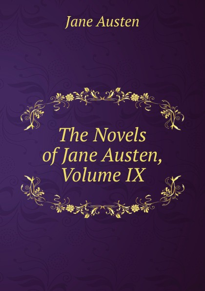 Jane Austen The Novels of Jane Austen, Volume IX jane austen four classic novels hb