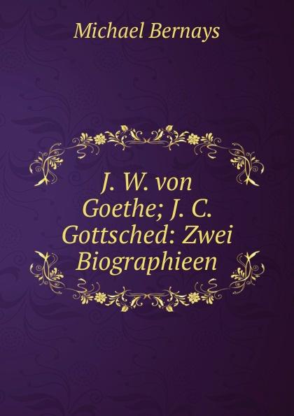 лучшая цена Michael Bernays J. W. von Goethe; J. C. Gottsched: Zwei Biographieen