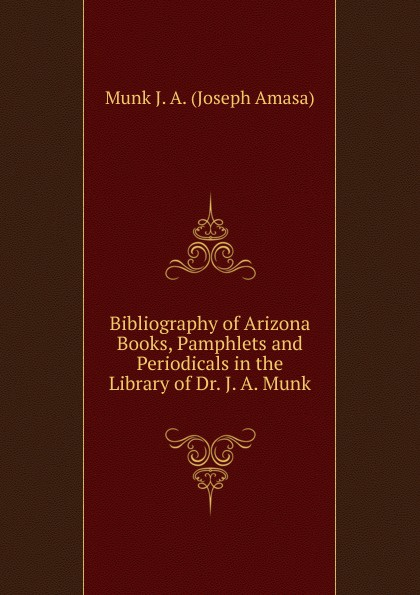 лучшая цена Munk J. A. (Joseph Amasa) Bibliography of Arizona Books, Pamphlets and Periodicals in the Library of Dr. J. A. Munk