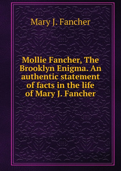 Mary J. Fancher Mollie Fancher, The Brooklyn Enigma. An authentic statement of facts in the life of Mary J. Fancher. mary j blige mary j blige what s the 411 2 lp